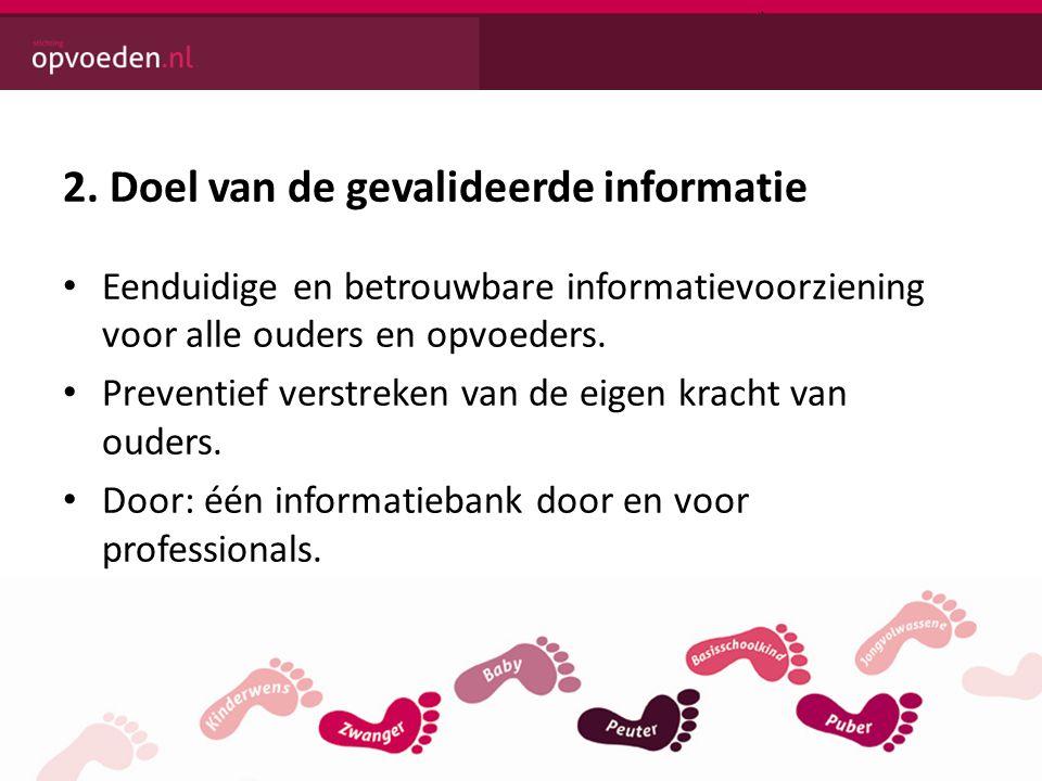 2. Doel van de gevalideerde informatie • Eenduidige en betrouwbare informatievoorziening voor alle ouders en opvoeders. • Preventief verstreken van de