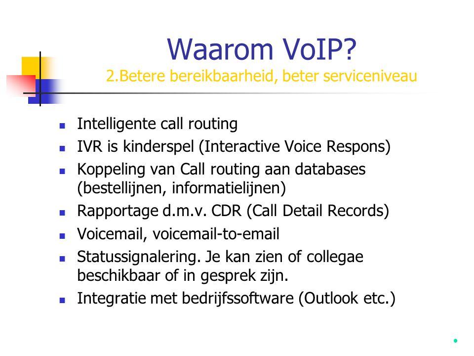Waarom VoIP? 2.Betere bereikbaarheid, beter serviceniveau  Intelligente call routing  IVR is kinderspel (Interactive Voice Respons)  Koppeling van