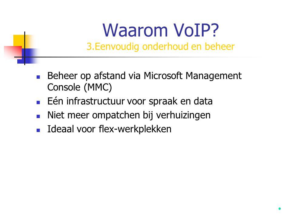 Waarom VoIP? 3.Eenvoudig onderhoud en beheer  Beheer op afstand via Microsoft Management Console (MMC)  Eén infrastructuur voor spraak en data  Nie