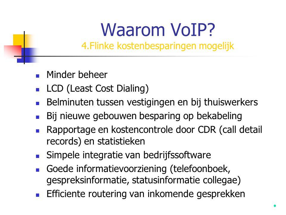 Waarom VoIP? 4.Flinke kostenbesparingen mogelijk  Minder beheer  LCD (Least Cost Dialing)  Belminuten tussen vestigingen en bij thuiswerkers  Bij