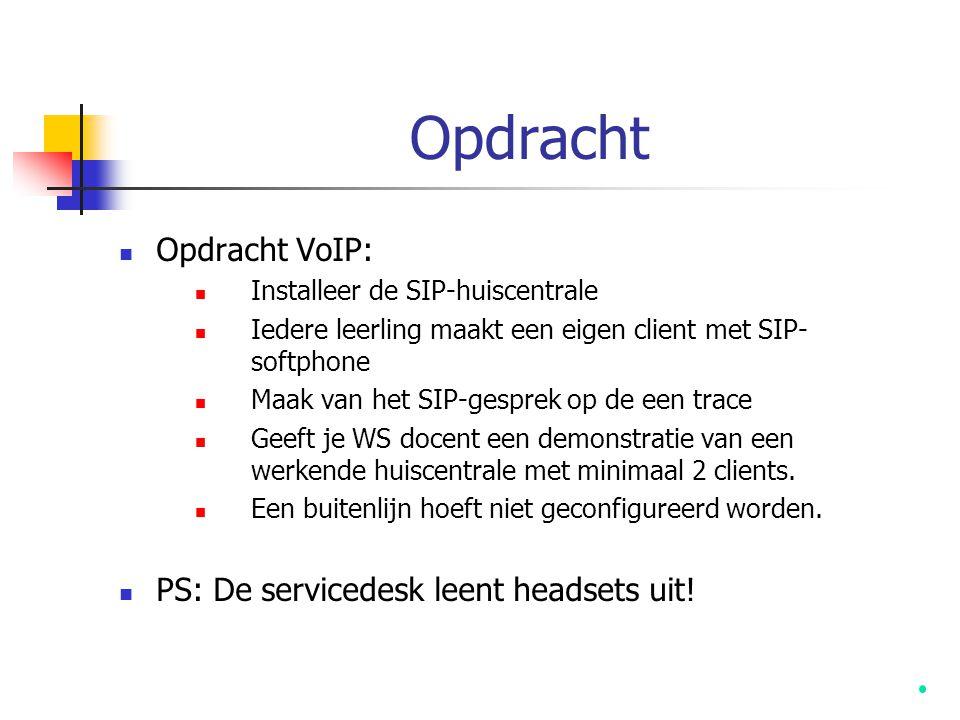 Opdracht  Opdracht VoIP:  Installeer de SIP-huiscentrale  Iedere leerling maakt een eigen client met SIP- softphone  Maak van het SIP-gesprek op d