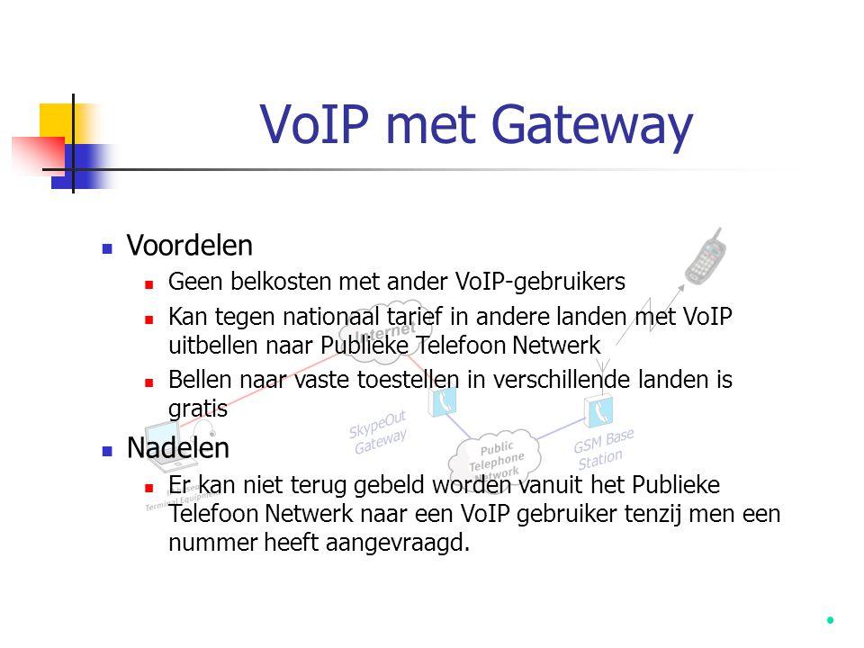 VoIP met Gateway SkypeOut Gateway GSM Base Station  Voordelen  Geen belkosten met ander VoIP-gebruikers  Kan tegen nationaal tarief in andere lande