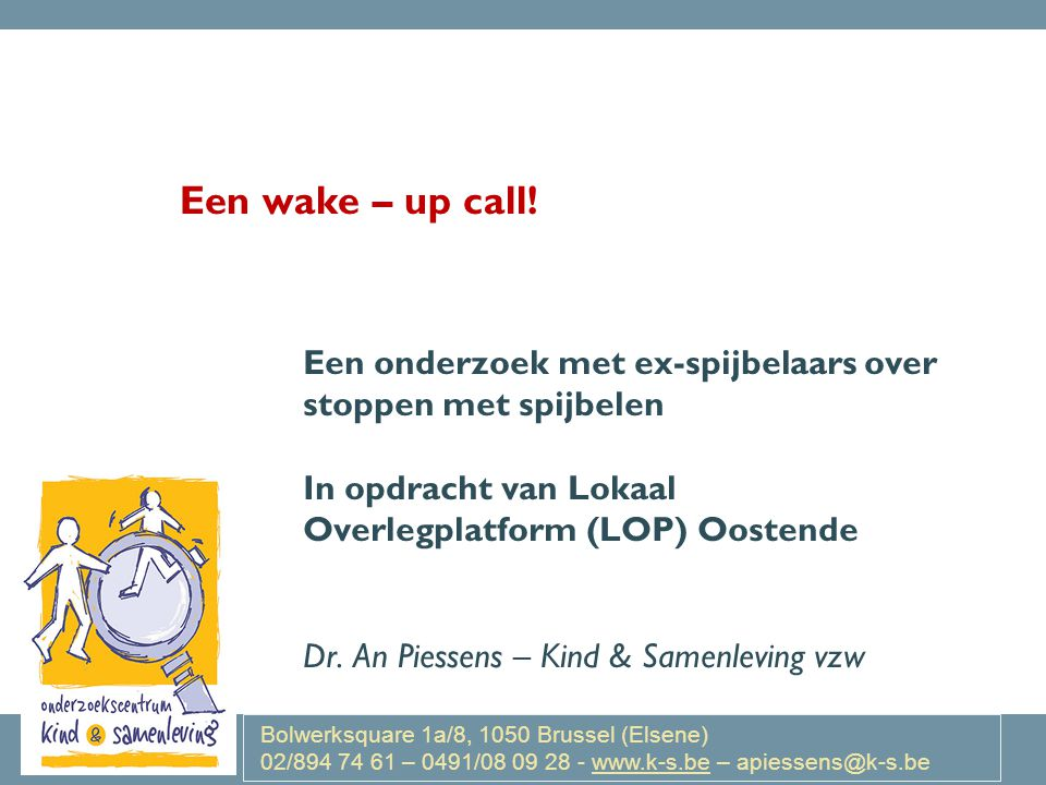 Bolwerksquare 1a/8, 1050 Brussel (Elsene) 02/894 74 61 – 0491/08 09 28 - www.k-s.be – apiessens@k-s.be Een wake – up call.