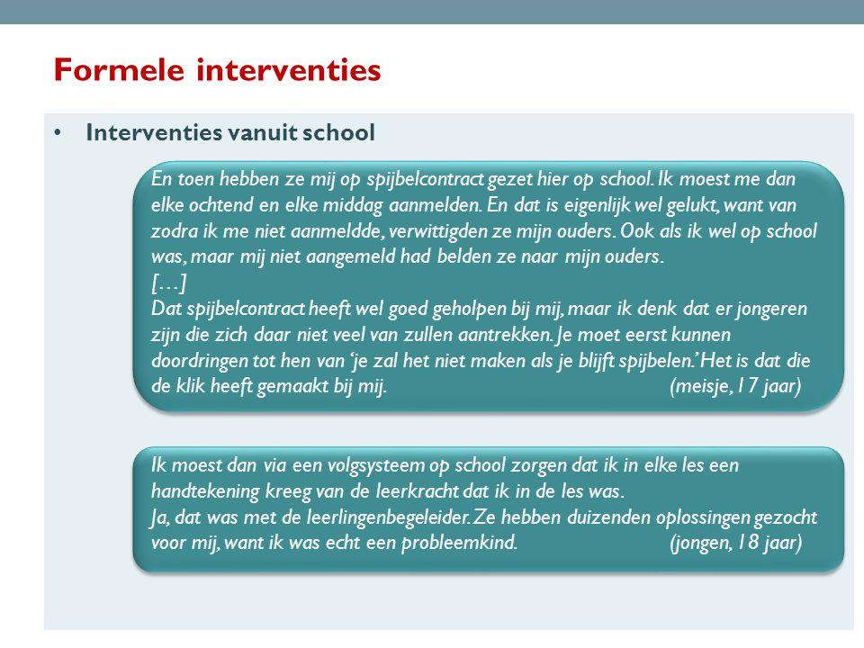 Formele interventies • Interventies vanuit school En toen hebben ze mij op spijbelcontract gezet hier op school.