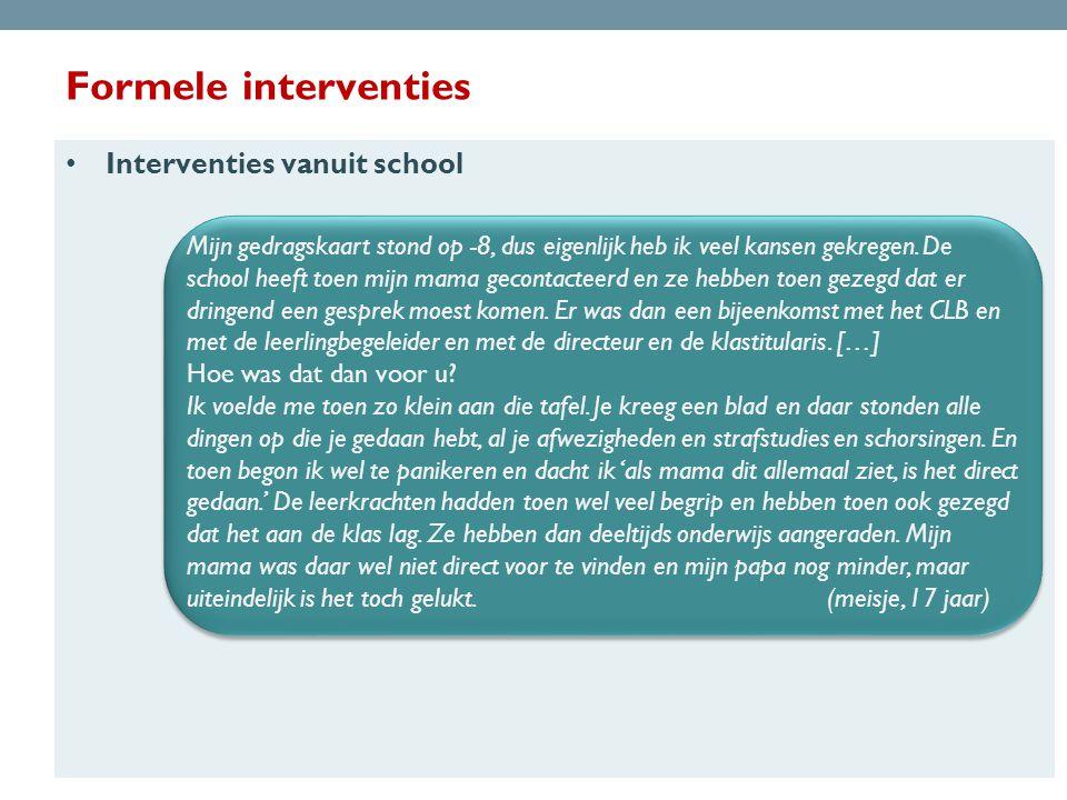 Formele interventies • Interventies vanuit school Mijn gedragskaart stond op -8, dus eigenlijk heb ik veel kansen gekregen.