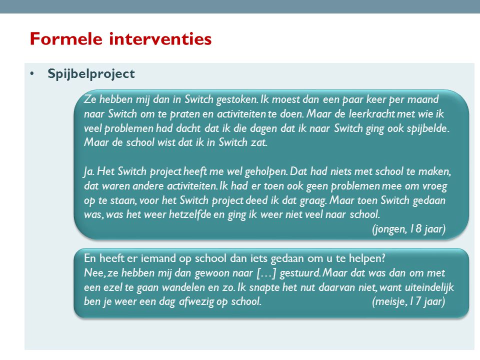 Formele interventies • Spijbelproject Ze hebben mij dan in Switch gestoken.