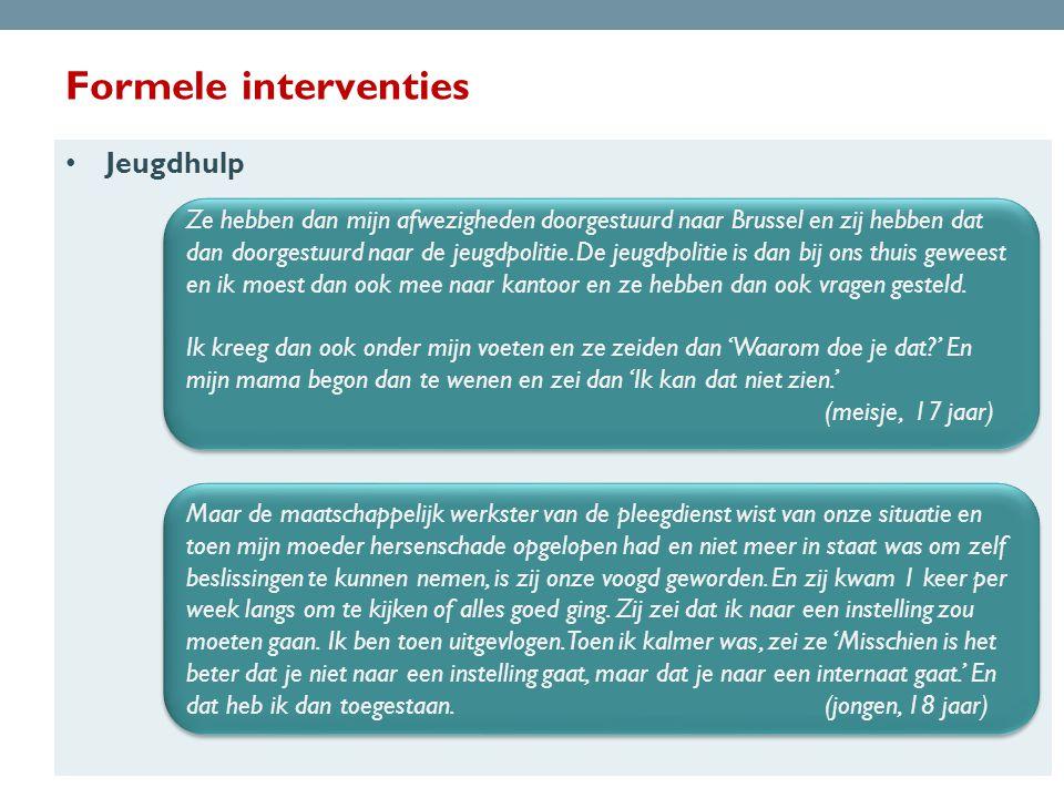Formele interventies • Jeugdhulp Ze hebben dan mijn afwezigheden doorgestuurd naar Brussel en zij hebben dat dan doorgestuurd naar de jeugdpolitie.