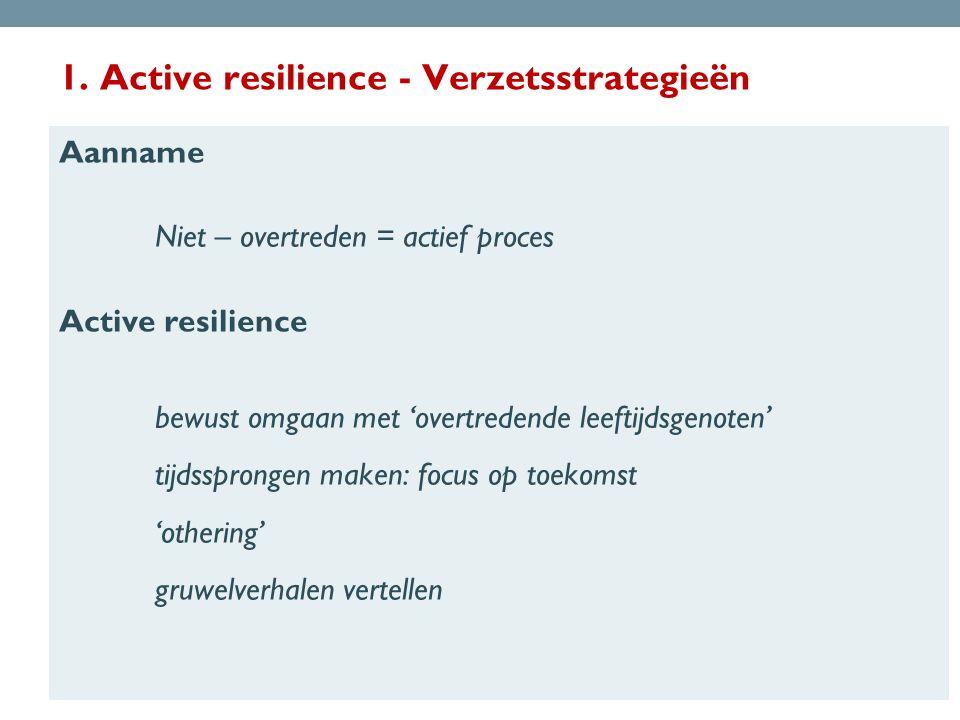 1. Active resilience - Verzetsstrategieën Aanname Niet – overtreden = actief proces Active resilience bewust omgaan met 'overtredende leeftijdsgenoten