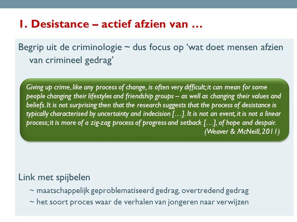 1. Desistance – actief afzien van … Begrip uit de criminologie ~ dus focus op 'wat doet mensen afzien van crimineel gedrag' Link met spijbelen ~ maats