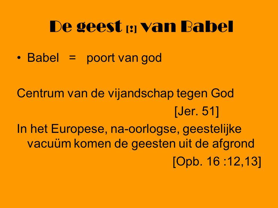 De geest [!] van Babel •Babel = poort van god Centrum van de vijandschap tegen God [Jer.