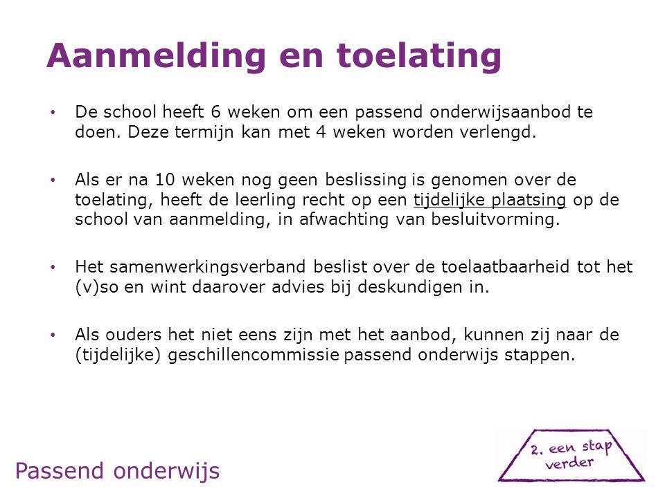 Passend onderwijs • De school heeft 6 weken om een passend onderwijsaanbod te doen. Deze termijn kan met 4 weken worden verlengd. • Als er na 10 weken