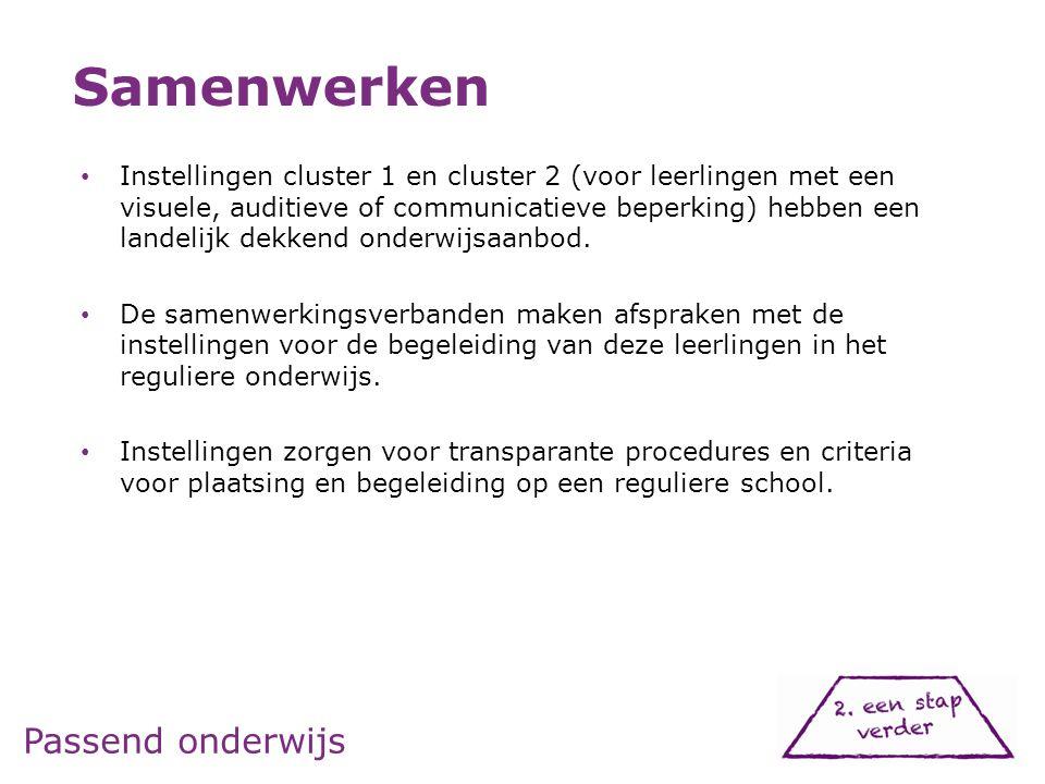 Passend onderwijs • Instellingen cluster 1 en cluster 2 (voor leerlingen met een visuele, auditieve of communicatieve beperking) hebben een landelijk