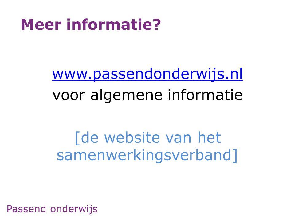 Passend onderwijs www.passendonderwijs.nl voor algemene informatie [de website van het samenwerkingsverband] Meer informatie?
