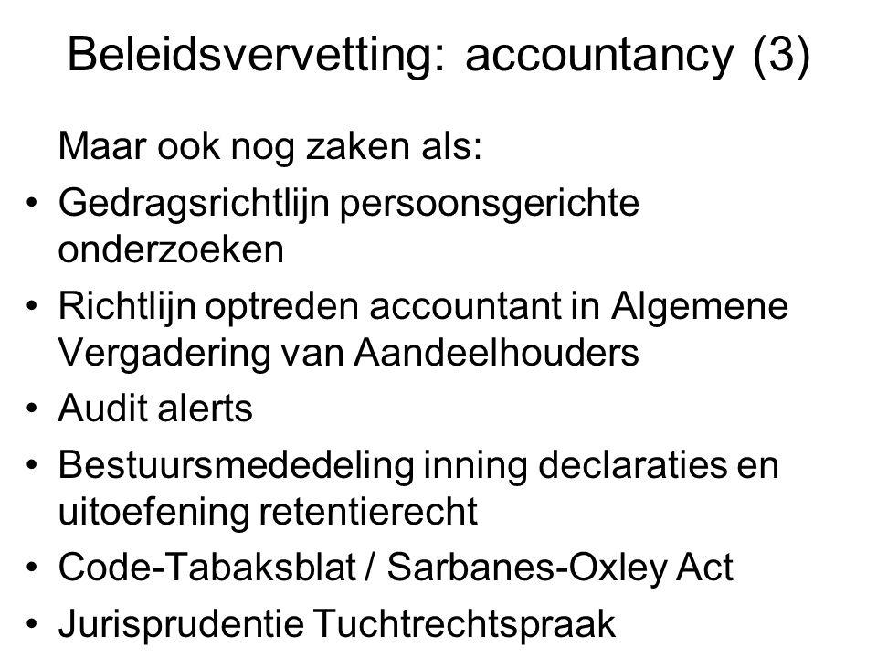 Beleidsvervetting: accountancy (3) Maar ook nog zaken als: •Gedragsrichtlijn persoonsgerichte onderzoeken •Richtlijn optreden accountant in Algemene V
