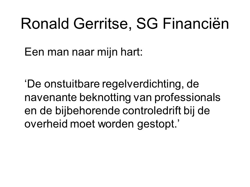 Ronald Gerritse, SG Financiën Een man naar mijn hart: 'De onstuitbare regelverdichting, de navenante beknotting van professionals en de bijbehorende c