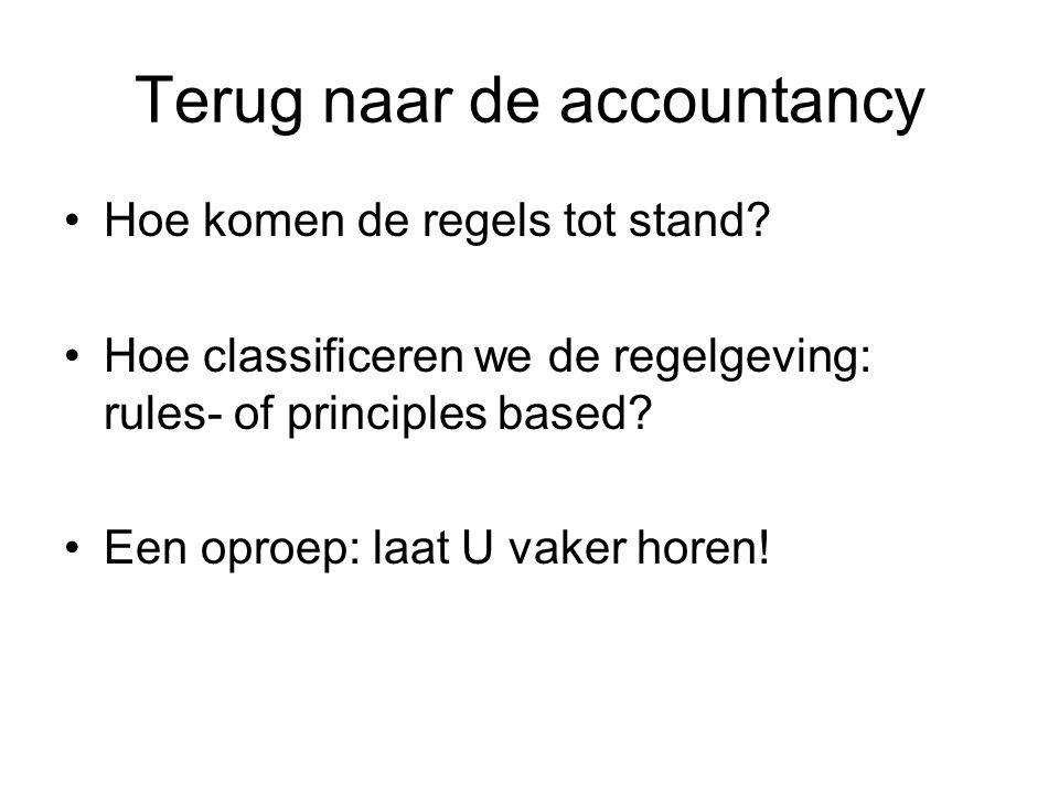 Terug naar de accountancy •Hoe komen de regels tot stand? •Hoe classificeren we de regelgeving: rules- of principles based? •Een oproep: laat U vaker