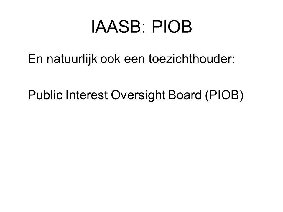 IAASB: PIOB En natuurlijk ook een toezichthouder: Public Interest Oversight Board (PIOB)