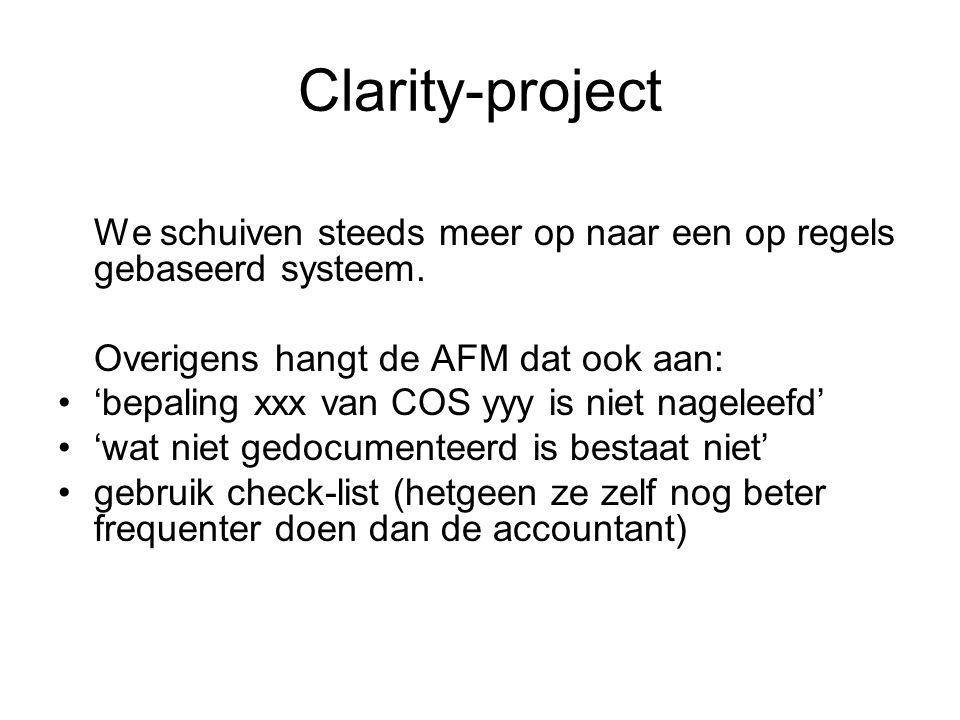 Clarity-project We schuiven steeds meer op naar een op regels gebaseerd systeem. Overigens hangt de AFM dat ook aan: •'bepaling xxx van COS yyy is nie