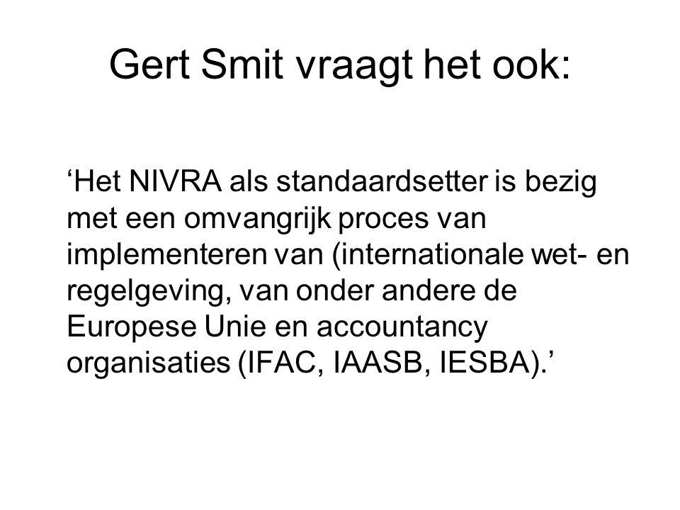 Gert Smit vraagt het ook: 'Het NIVRA als standaardsetter is bezig met een omvangrijk proces van implementeren van (internationale wet- en regelgeving,