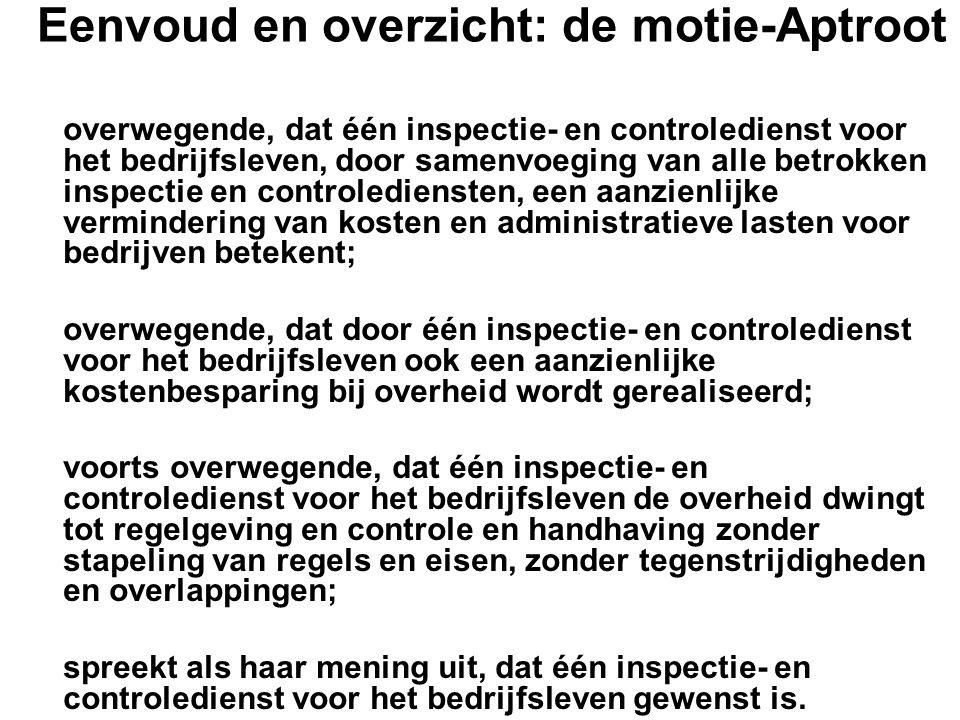 Eenvoud en overzicht: de motie-Aptroot overwegende, dat één inspectie- en controledienst voor het bedrijfsleven, door samenvoeging van alle betrokken