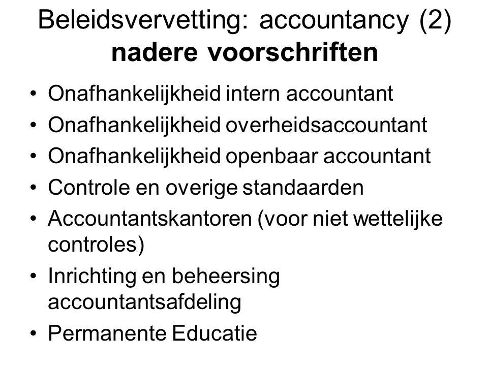 Beleidsvervetting: accountancy (2) nadere voorschriften •Onafhankelijkheid intern accountant •Onafhankelijkheid overheidsaccountant •Onafhankelijkheid