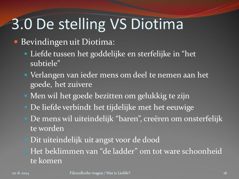 """3.0 De stelling VS Diotima  Bevindingen uit Diotima:  Liefde tussen het goddelijke en sterfelijke in """"het subtiele""""  Verlangen van ieder mens om de"""