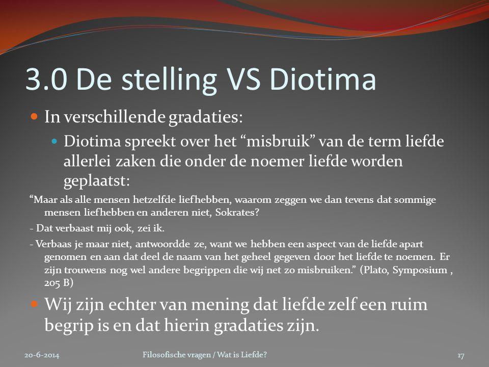 """3.0 De stelling VS Diotima  In verschillende gradaties:  Diotima spreekt over het """"misbruik"""" van de term liefde allerlei zaken die onder de noemer l"""