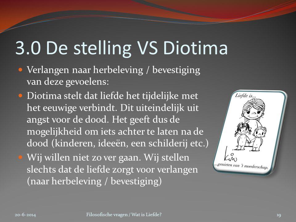 3.0 De stelling VS Diotima  Verlangen naar herbeleving / bevestiging van deze gevoelens:  Diotima stelt dat liefde het tijdelijke met het eeuwige ve