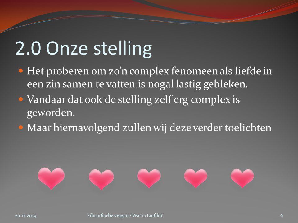 2.0 Onze stelling  Het proberen om zo'n complex fenomeen als liefde in een zin samen te vatten is nogal lastig gebleken.  Vandaar dat ook de stellin