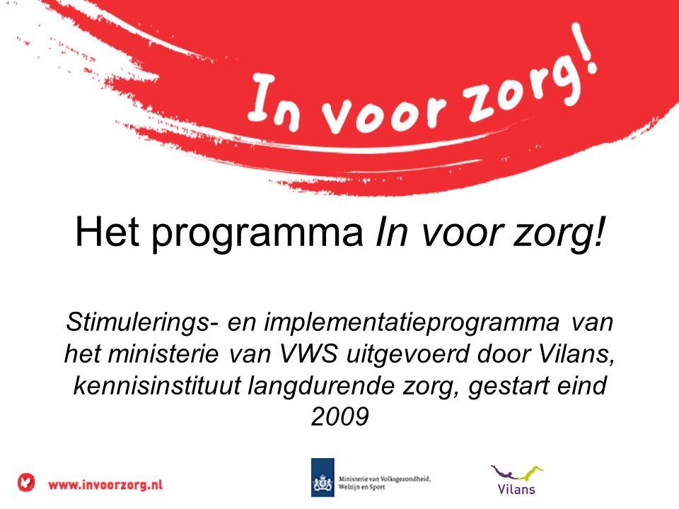 Het programma In voor zorg! Stimulerings- en implementatieprogramma van het ministerie van VWS uitgevoerd door Vilans, kennisinstituut langdurende zor