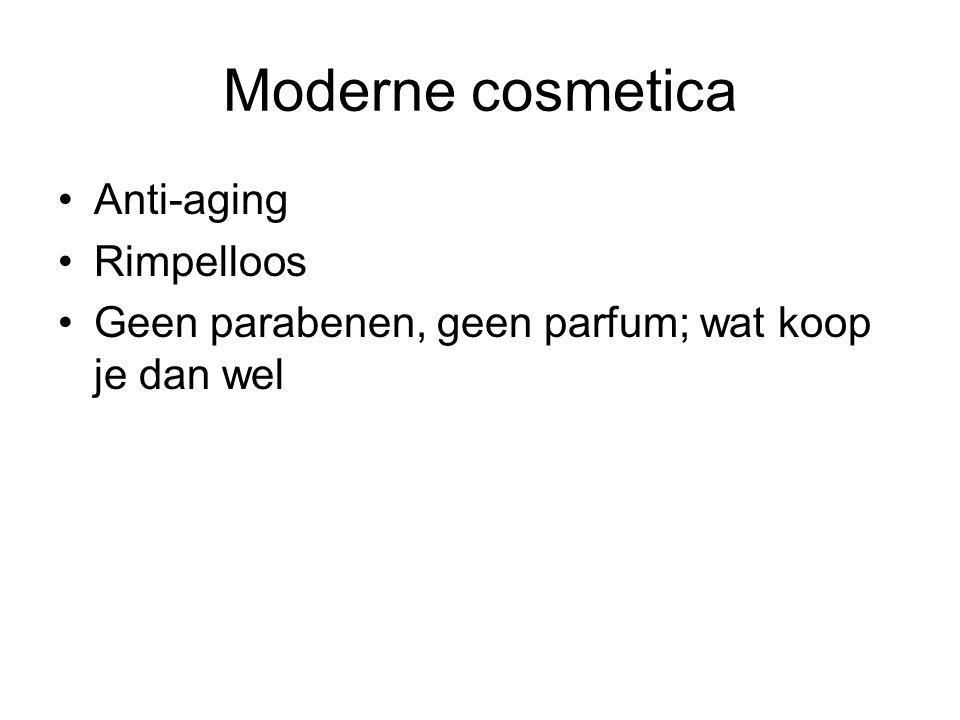 Moderne cosmetica •Anti-aging •Rimpelloos •Geen parabenen, geen parfum; wat koop je dan wel
