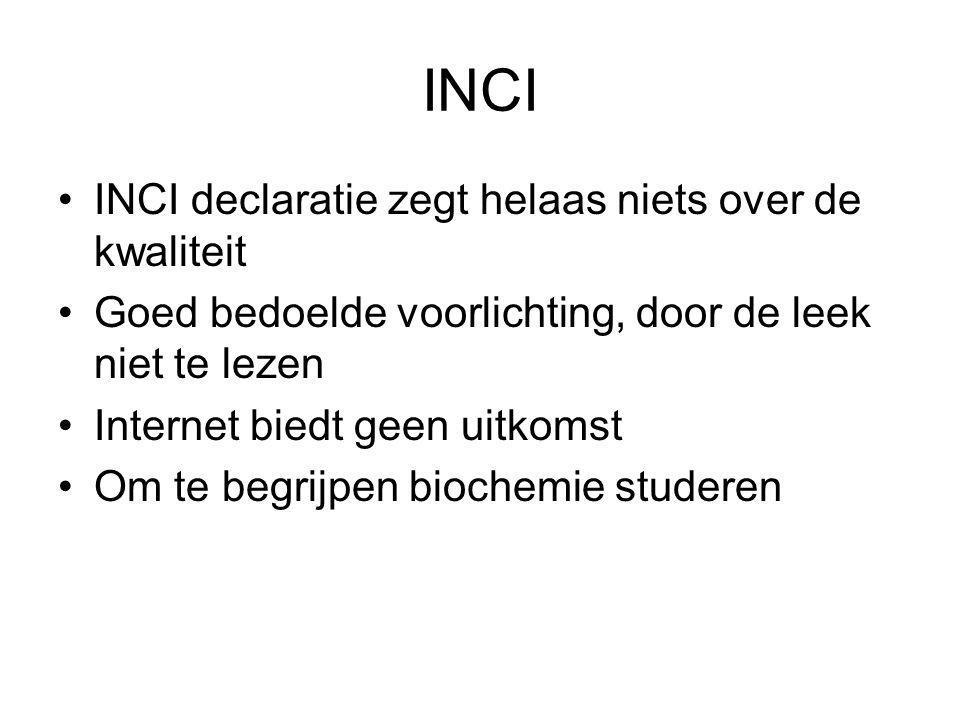 INCI •INCI declaratie zegt helaas niets over de kwaliteit •Goed bedoelde voorlichting, door de leek niet te lezen •Internet biedt geen uitkomst •Om te begrijpen biochemie studeren