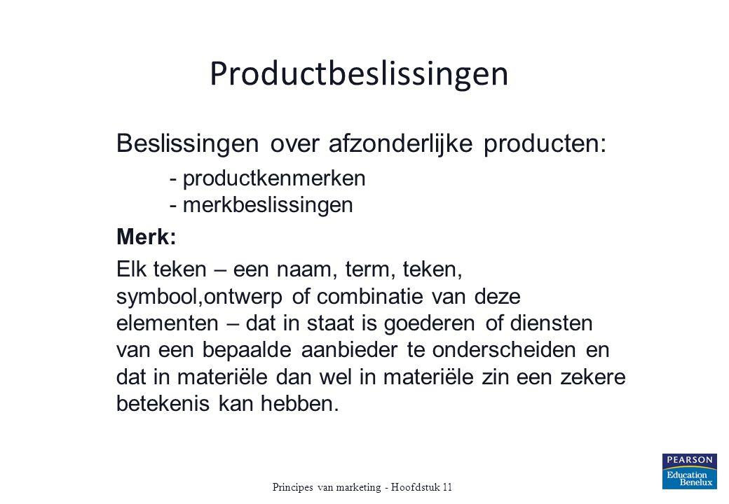 Productbeslissingen Beslissingen over afzonderlijke producten: - productkenmerken - merkbeslissingen Merk: Elk teken – een naam, term, teken, symbool,
