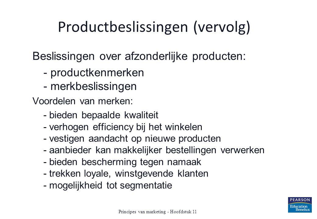 Productbeslissingen (vervolg) Beslissingen over afzonderlijke producten: - productkenmerken - merkbeslissingen Voordelen van merken: - bieden bepaalde