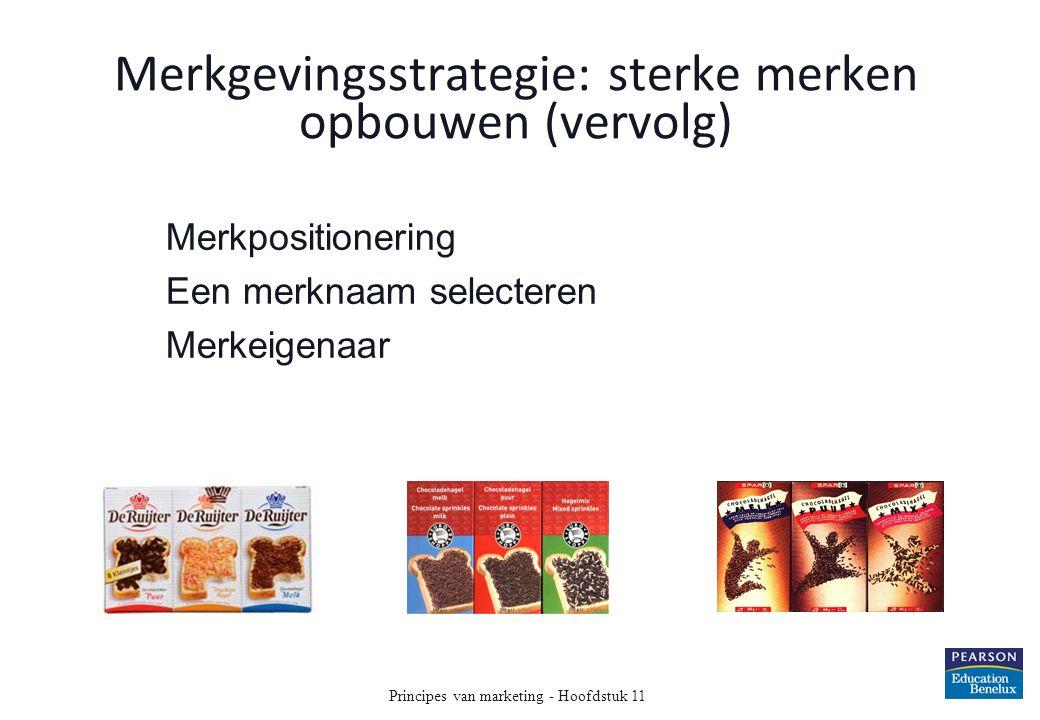 Merkgevingsstrategie: sterke merken opbouwen (vervolg) Merkpositionering Een merknaam selecteren Merkeigenaar Principes van marketing - Hoofdstuk 11