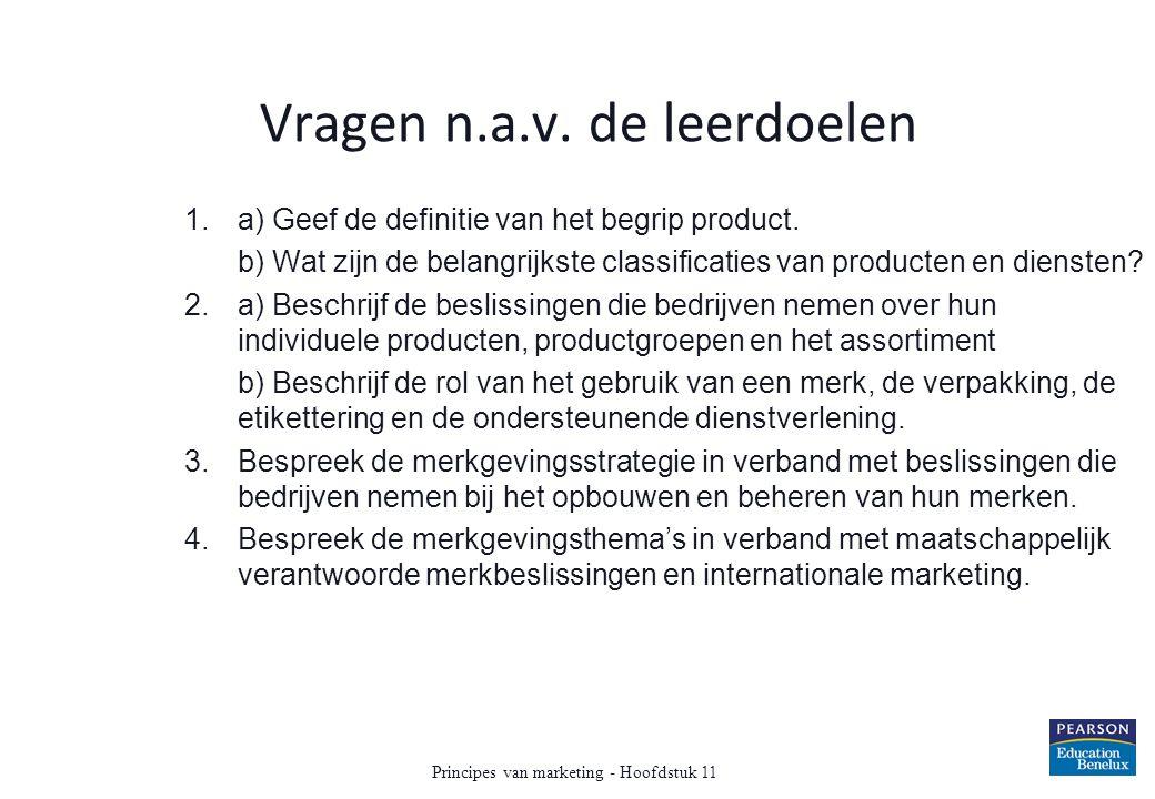 Vragen n.a.v. de leerdoelen 1.a) Geef de definitie van het begrip product. b) Wat zijn de belangrijkste classificaties van producten en diensten? 2.a)