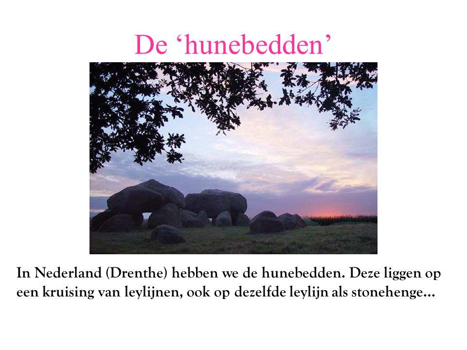 De 'hunebedden' In Nederland (Drenthe) hebben we de hunebedden.