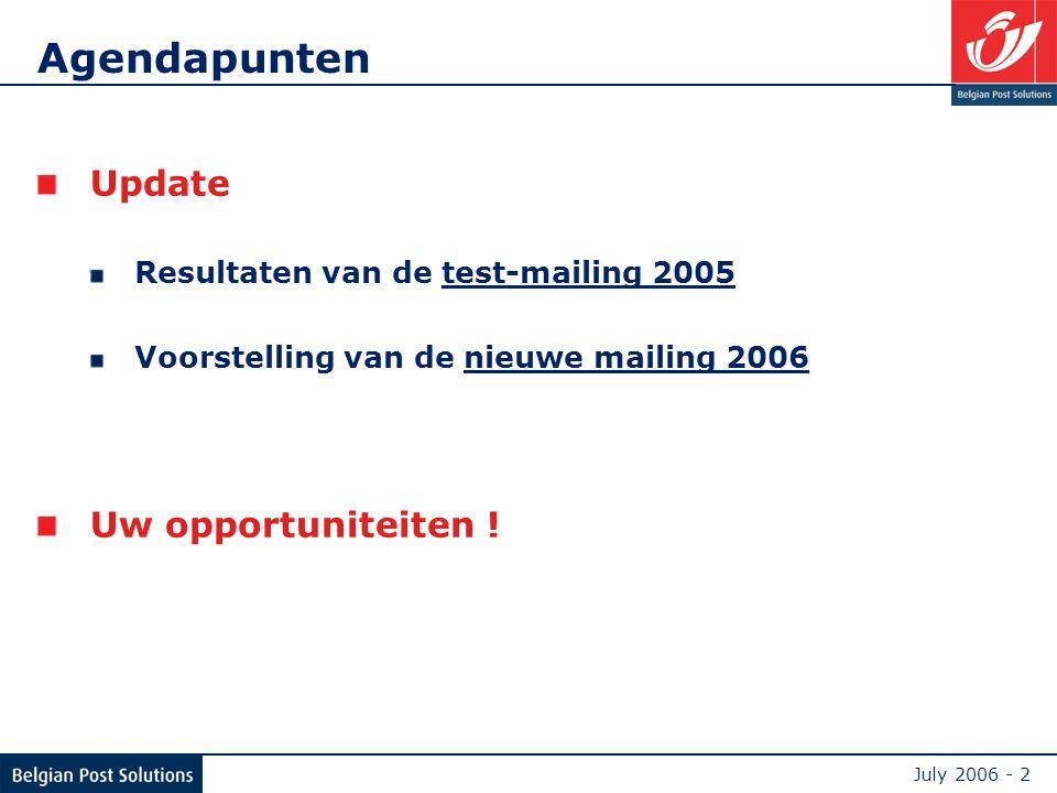 July 2006 - 2 Agendapunten Update Resultaten van de test-mailing 2005 Voorstelling van de nieuwe mailing 2006 Uw opportuniteiten !
