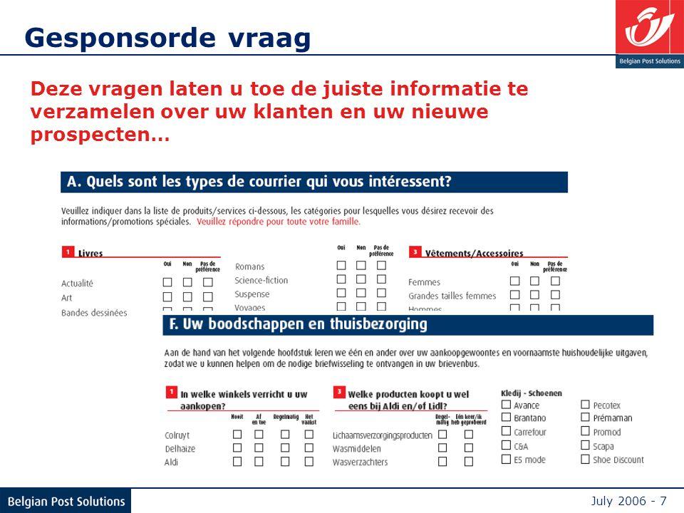 July 2006 - 7 Deze vragen laten u toe de juiste informatie te verzamelen over uw klanten en uw nieuwe prospecten… Gesponsorde vraag