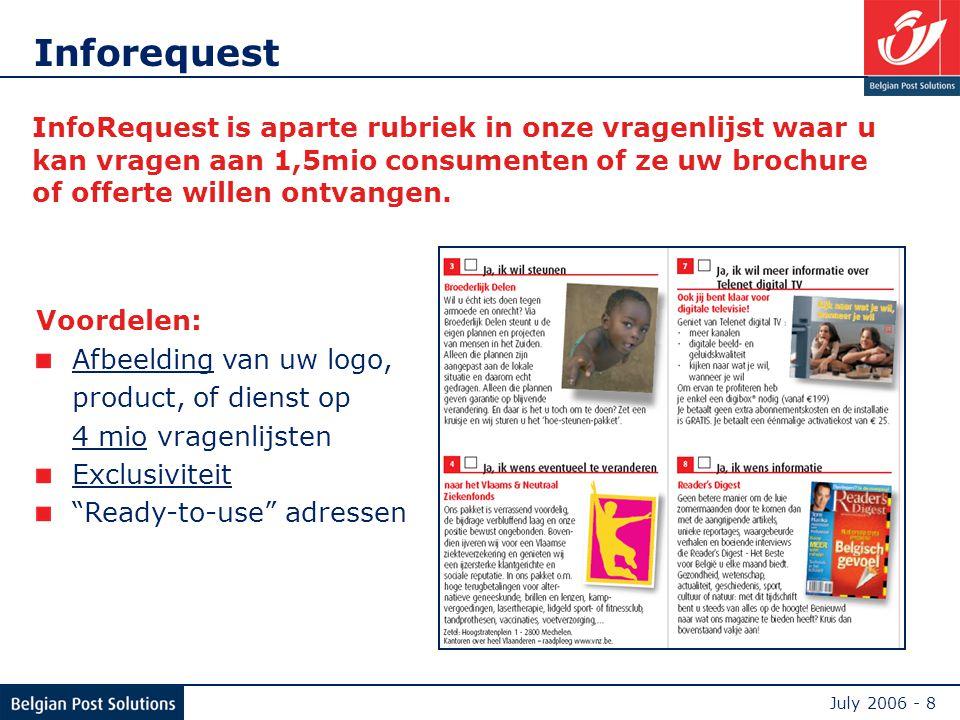 July 2006 - 8 Inforequest InfoRequest is aparte rubriek in onze vragenlijst waar u kan vragen aan 1,5mio consumenten of ze uw brochure of offerte willen ontvangen.