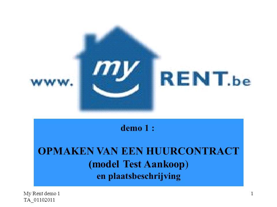 My Rent demo 1 TA_01102011 1 demo 1 : OPMAKEN VAN EEN HUURCONTRACT (model Test Aankoop) en plaatsbeschrijving