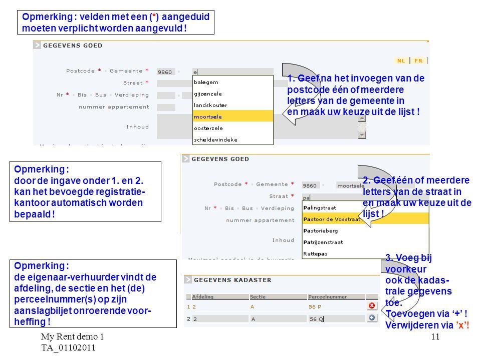 My Rent demo 1 TA_01102011 11 Opmerking : velden met een (*) aangeduid moeten verplicht worden aangevuld .
