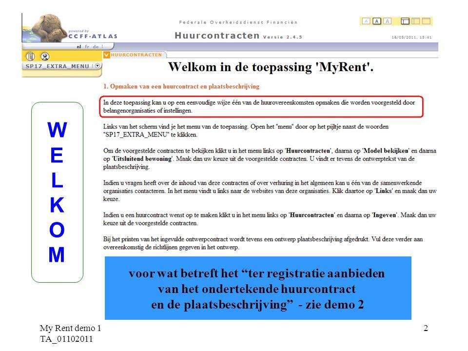 My Rent demo 1 TA_01102011 2 voor wat betreft het ter registratie aanbieden van het ondertekende huurcontract en de plaatsbeschrijving - zie demo 2 WELKOMWELKOM