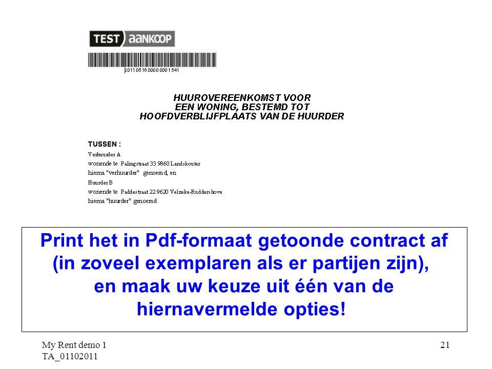 My Rent demo 1 TA_01102011 21 Print het in Pdf-formaat getoonde contract af (in zoveel exemplaren als er partijen zijn), en maak uw keuze uit één van de hiernavermelde opties!