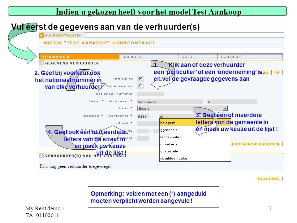 My Rent demo 1 TA_01102011 7 Opmerking : velden met een (*) aangeduid moeten verplicht worden aangevuld .