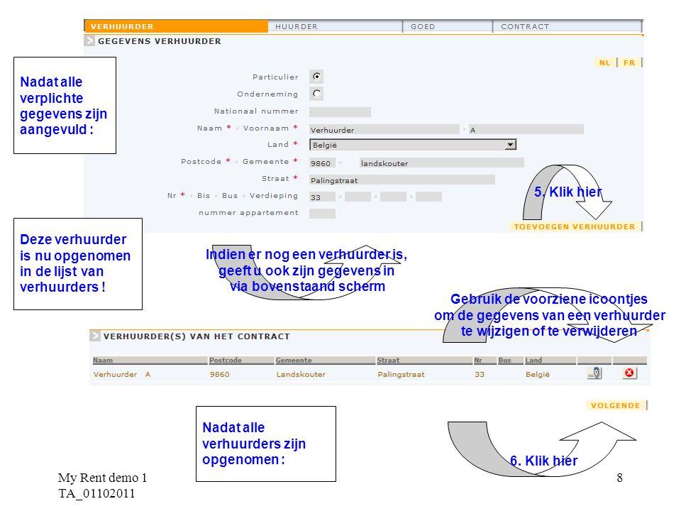 My Rent demo 1 TA_01102011 8 Indien er nog een verhuurder is, geeft u ook zijn gegevens in via bovenstaand scherm Nadat alle verplichte gegevens zijn aangevuld : Nadat alle verhuurders zijn opgenomen : 6.