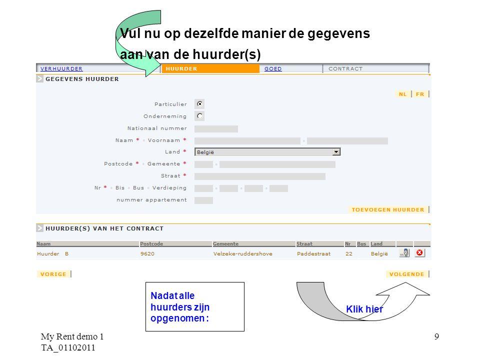 My Rent demo 1 TA_01102011 9 Nadat alle huurders zijn opgenomen : Klik hier Vul nu op dezelfde manier de gegevens aan van de huurder(s)