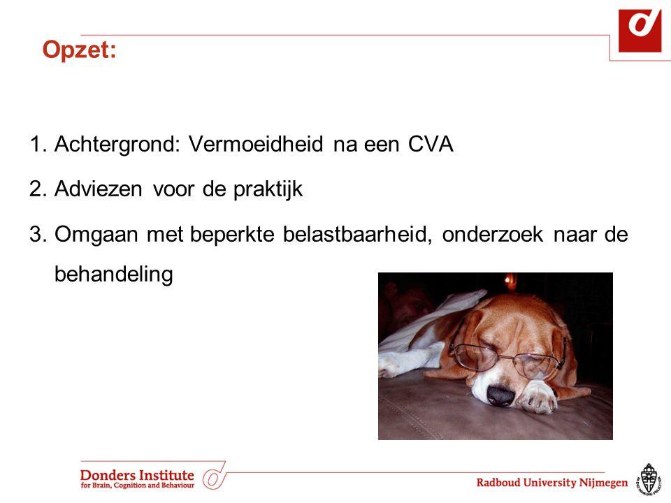 Opzet: 1.Achtergrond: Vermoeidheid na een CVA 2.Adviezen voor de praktijk 3.Omgaan met beperkte belastbaarheid, onderzoek naar de behandeling