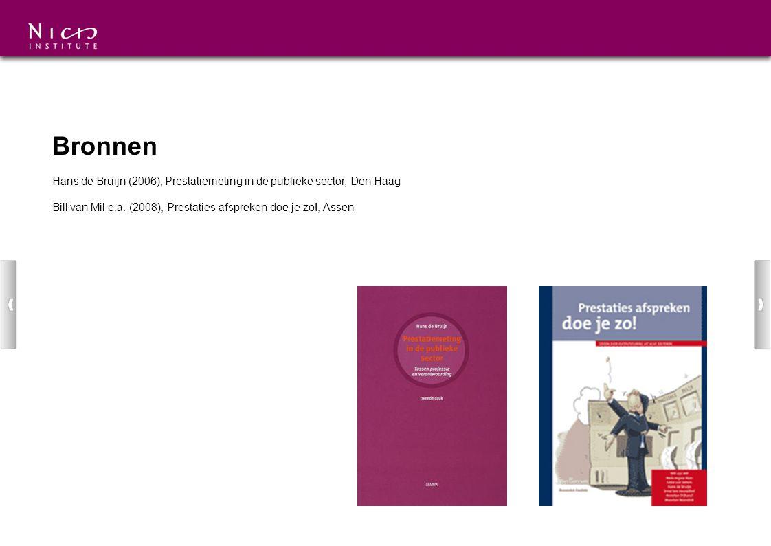 Bronnen Hans de Bruijn (2006), Prestatiemeting in de publieke sector, Den Haag Bill van Mil e.a. (2008), Prestaties afspreken doe je zo!, Assen