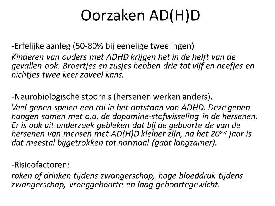 Oorzaken AD(H)D -Erfelijke aanleg (50-80% bij eeneiige tweelingen) Kinderen van ouders met ADHD krijgen het in de helft van de gevallen ook. Broertjes